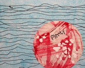 PLENTY:  hand made mixed media w/threaded text message on paper and canvas ready to hang.