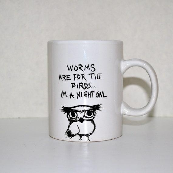 Worms Are For The Birds...I'm A Night Owl - Grumpy Owl - Ceramic Coffee Mug Tea Cup - Hand Painted and original design