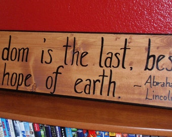 "Handmade Patriotic Wall Art - An Abraham Lincoln Quote on Recycled Wood - ""Freedom is the last best hope of earth"""