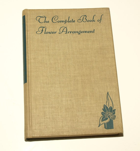 The Complete Book of Flower Arrangement, Vintage Book on Flower Arranging, 1947, Great Gift - FREE SHIPPING within continental US
