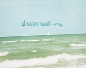 Dream with Me // Shabbby Chic Typographic Print, Cottage, Beach, Ocean, Seashore, Nature Photo, Giclee Print, Digital, Dreamy Art, Boat