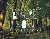 Be Here Now // Typographic Print, Nature Photo, Color Photography, Dorm Room, Inspirational, Zen, Unique Gifts, Vintage Retro Inspired