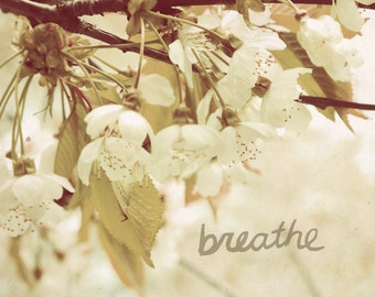 Breathe // Nature Photo, Shabby Chic, Romantic Cottage, Neutral Decor, Bedroom, Inspirational, Dorm Room, Typography Poster, Art Print