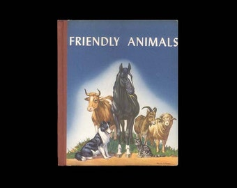 Vintage Children's Book - Friendly Animals - Lovely Color Pictures of our Barnyard Friends and Household Companions Vintage Children's Book