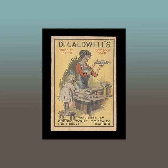 Dr. Caldwell's Syrup Pepsin Home Cook Book Old Forgotten Recipes 1910 Quack Medicine