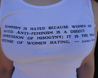FEMINISM IS HATED-  Feminist Quote Andrea Dworkin  - Political Tank (Racer Back) Size, Large