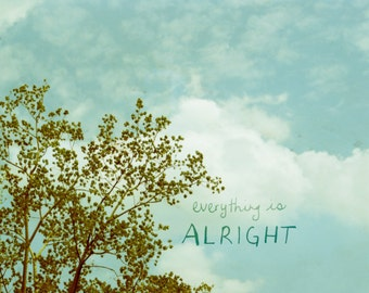 Everything is Alright // Blue, Sky, Clouds, Typographic Nature Photo, Art Poster, Dorm Decor, Optimistic, Inspirational, Shabby Chic, Modern
