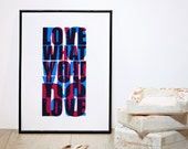 Do what you love / Love what you do. Screenprint A3 or 11.7 x 15.7 in.