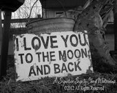 I LOVE YOU To The Moon and Back Sign, Shabby Chic Sign, Rustic Sign, Wedding Sign, Newborn Photo Prop, Maternity Prop, Distressed Sign