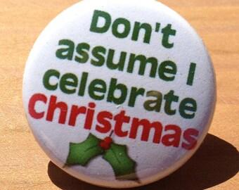 Don't assume I celebrate Christmas - Button, magnet, or Bottle Opener