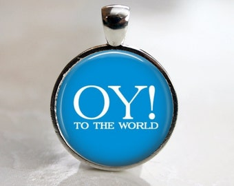 Oy to the World Pendant, Necklace or Key Chain - Hanukkah Pendant Necklace