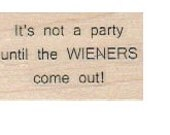 rubber stamp Its not a party until the wieners come out humor stamp   no18770 unmounted, wood mounted or cling stamp