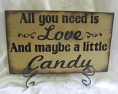 Rustic Country Wedding Sign All You Need is LOVE and maybe a Little CANDY - Bar - Sweets Table Treat Reception Wedding sign ideas Wood sign