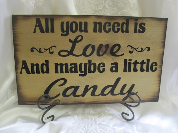 Rustic Wedding Sign All You Need is LOVE and maybe a Little CANDY Bar Sweets Table Treat Reception