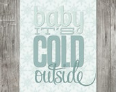 Baby It's Cold Outside Holiday Print - PRINTABLE