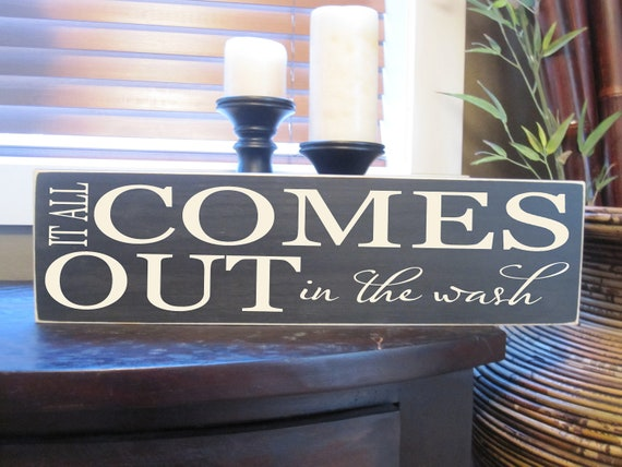 It All Comes Out in the wash, Laundry Room, Wood Sign, Plaque, Vinyl Lettering, gift, custom, home decor, Style HM19