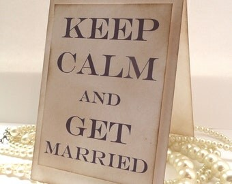 Wedding Sign - Keep Calm and Get Married TENTED - Vintage Charm - All Handmade - Your choice of Font Color