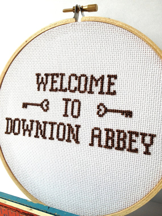 Downton Abbey Embroidered Hoop Art.  Welcome to Downton Abbey cross stitch.  Television quote embroidered hoop art. Fiber art home decor.