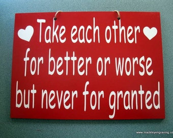 Take each other for better or worse but never for granted painted  wooden sign