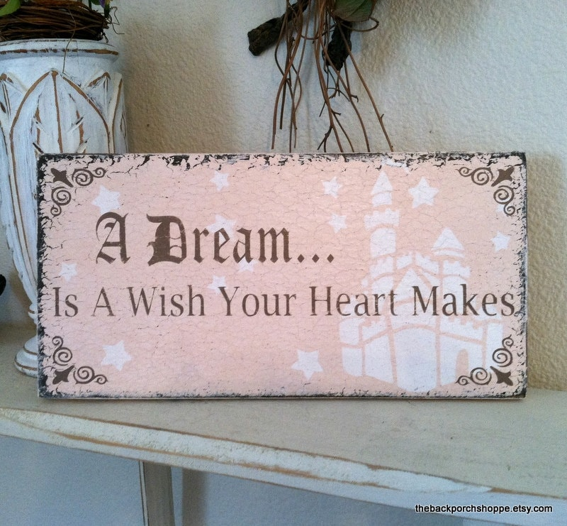 A DREAM Is A Wish Your Heart Makes 11 x 5 by ... A Dream Is A Wish Your Heart Makes Images