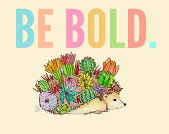 Be Bold - Hedgehog Motivational Art Print  - Childrens Nursery Whimsical