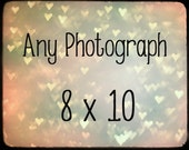 Any Photograph in a Size 8 x 10  - Large Fine Art Print Photography  -  Your Choice - Personalize It - Customize It