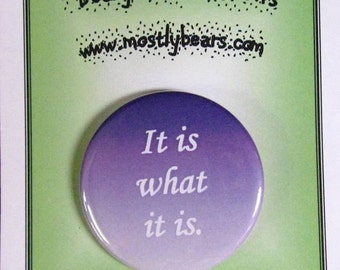 "2 1/4"" pinback button Reality: It is what it is."