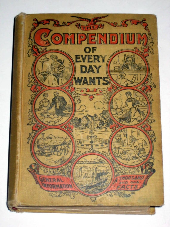 Antique (1916) Informational Book - Compendium of Every Day Wants