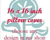 Pillow Cover - 16 x 16 inches - Choose A Design found in my Shop - Choose your fabric and ink color