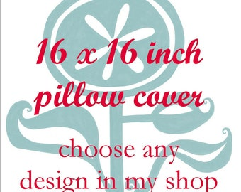 Pillow Cover - 16 x 16 inches - Choose A Design found in my Shop - Choose your fabric and ink color - Accent Pillow