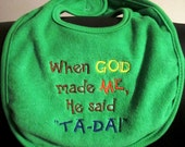 Embroidered Bib for Baby-When God Made Me He said Ta-Da-Green