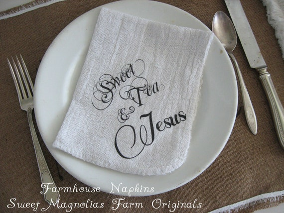 "Farmhouse Napkins Set of 4 ""Sweet Tea and Jesus""  - Perfect for BBQ's.. Parties.. Weddings .. and Everyday Use"