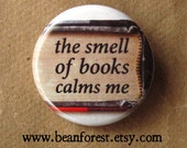 "the smell of books calms me - book buttons pin 1.25"" pinback badge refrigerator magnet - book reader nerd calm library bookstore small gift"