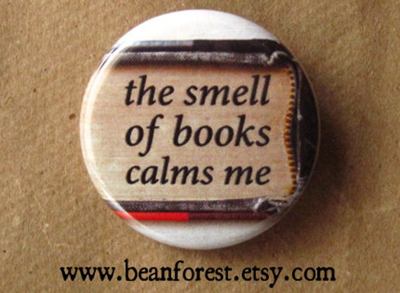 "the smell of books calms me - book magnet book lover gift 1.25"" pinback button badge book reader nerd library stocking stuffer small gift"