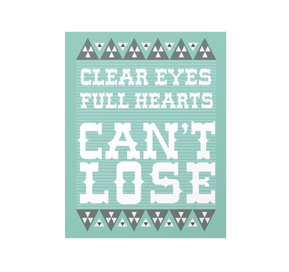 Clear EYES Full HEARTS Can't Lose Print multiple sizes available
