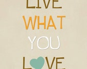 Live what you love inspiring quote, art peint, light brown, orange, positive wall art saying,