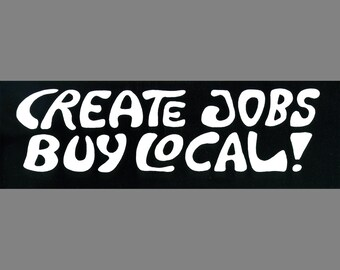 Create Jobs Buy Local bumper sticker