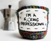 Coffee Cozy, mug cozy, Tea Cup, Cosy, Fcuking Professional,crochet, cover, gag gift, boss, office, left handed, snarky, funny, mature