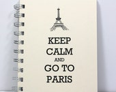 Paris Travel Journal Diary Spiral Notebook Sketch Book - Keep Calm and Go To Paris - Small Notebook 5.5 x 4.25 Inches - Ivory