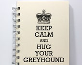 Dog Journal Notebook Diary Sketch Book - Keep Calm and Hug Your Greyhound - Small Notebook 5.5 x 4.25 Inches - Ivory