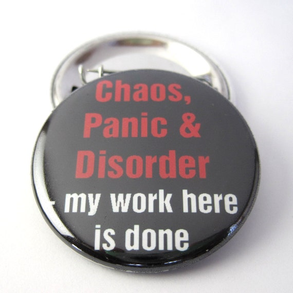 Chaos, Panic and Disorder 1 1/2 inches (38mm)  Pinback  Button or Magnet