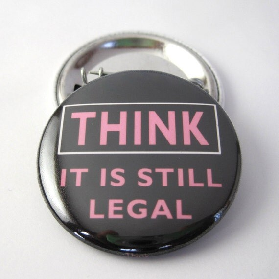 Think...it is still Legal 1 1/2 inches (38mm) Photo Pinback  Button or Magnet