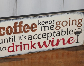 COFFEE keeps me Going until it is acceptable to drink WINE Sign/Cute Sign/Shelf Sign/Coffee Decor/Wood Sign/Home decor