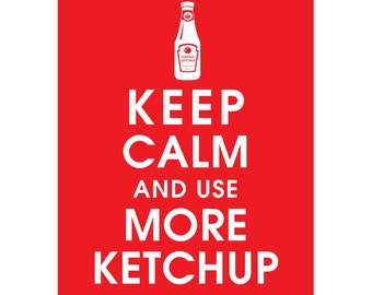Keep Calm and Use More Ketchup (B) - Art Print (Featured in Cherry Red) Keep Calm Art Prints and Posters
