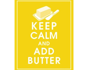 Keep Calm and ADD BUTTER - Art Print (Featured in Canary Yellow) Keep Calm Art Prints and Posters