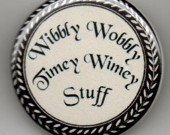 Doctor Who Wibbly Wobbly Timey Wimey Stuff 1.25 inch Button/ Badge/ Pin