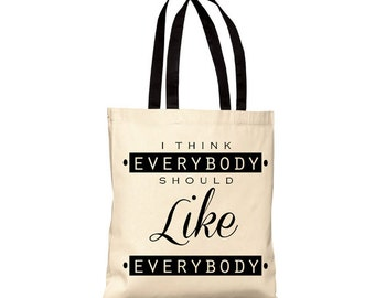 I think everybody should like everybody - Canvas Tote Bag (You Choose Handle Color)