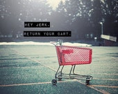 """Humor Photography, Typography, Vintage Inspired, Quote Poster, Open Road, Home Decor, Fine Art Photography 5x5, 5x7 - """"CART RAGE"""""""