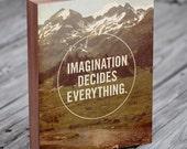 Motivational Art - Inspirational Art - Wooden Signs Sayings - Imagination Decides Everything - Inspirational art wood block