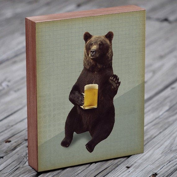 Bear Drinking Beer - Bears Love Beer - Beer Art - Beer Art Print - Wood Block Art Print